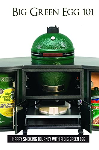 Big Green Egg 101: Happy Smoking Journey With A Big Green Egg: Helpful Tips And Tricks On Big Green Egg Grill (English Edition)