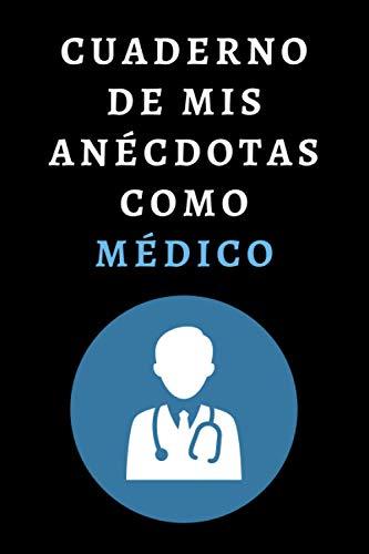 Cuaderno De Mis Anécdotas Como Médico: Ideal Para Regalar A Médicos - 120 Páginas