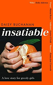 Insatiable: A love story for greedy girls by [Daisy Buchanan]