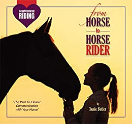 From Horse to Horse Rider: The Path to Clearer Communication with Your Horse (Heart Centred Riding) by [Susie Butler]