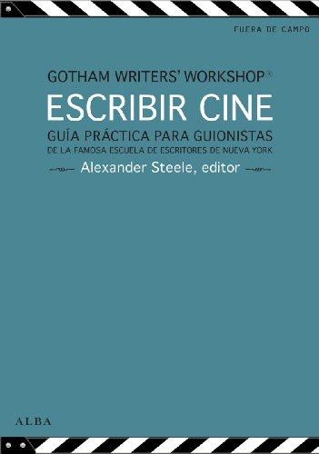 Escribir cine: Guía práctica para guionistas de la famosa escuela de escritores de Nueva York