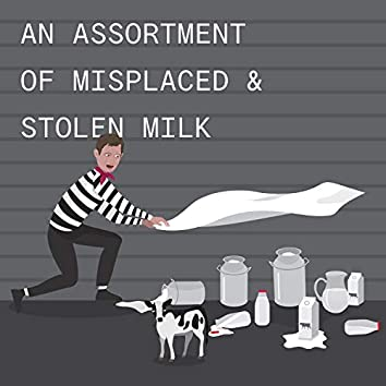 An Assortment of Misplaced and Stolen Milk