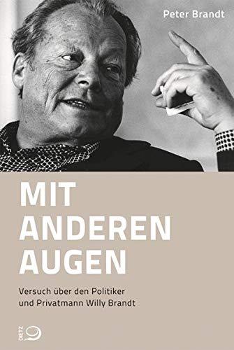 Mit anderen Augen: Versuch über den Politiker und Privatmann Willy Brandt