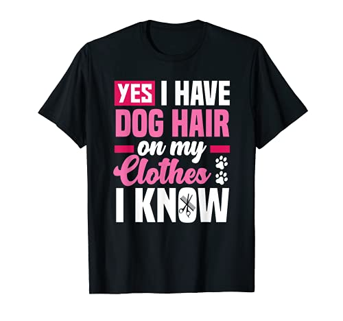 Funny Yes I Have Dog Hair On My Clothes Tondeuse pour chien T-Shirt