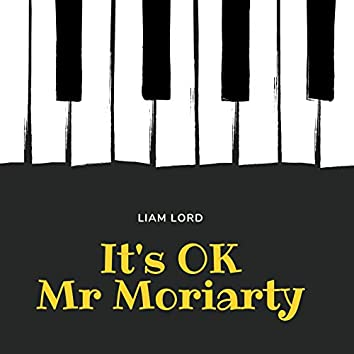 It's OK (Mr Moriarty)