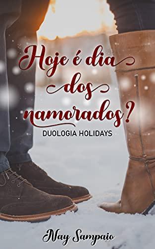 Hoje é dia dos namorados?: (Duologia Holidays - Livro 1)