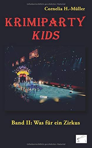 Krimiparty Kids Band 2: Was für ein Zirkus: Mitspielkrimi (Krimiparty / Mitspielkrimis für Zuhause)