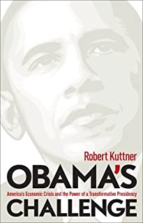 Obama's Challenge: America's Economic Crisis and the Power of a Transformative Presidency