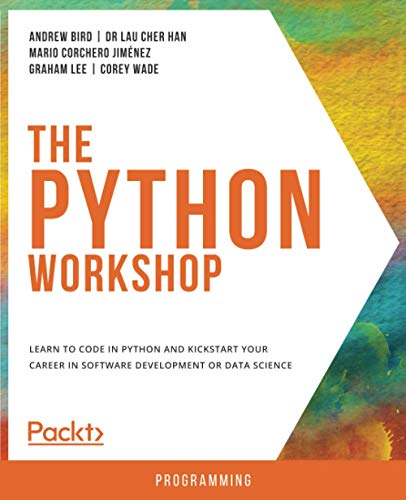 The Python Workshop: Learn to code in Python and kickstart your career in software development or data science