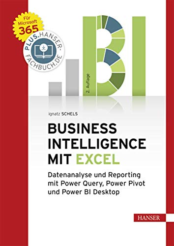 Business Intelligence mit Excel: Datenanalyse und Reporting mit Power Query, Power Pivot und Power BI Desktop. Für Microsoft 365