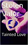 Stolen Valor: Tainted Love (English Edition)