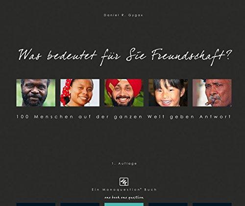 Was bedeutet für Sie Freundschaft?: 100 Menschen aus der ganzen Welt geben Antwort
