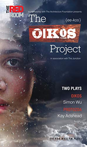 The Oikos Project: Oikos and Protozoa: Two Plays (Oberon Modern Playwrights) (English Edition)