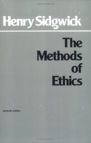 The Methods of Ethics, 7th Edition (Hackett Classics)