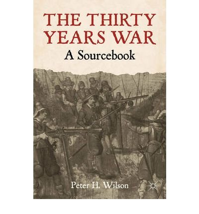 The Thirty Years War A Sourcebook By Wilson Peter H Author Paperback