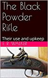 The Black Powder Rifle: Their use and upkeep