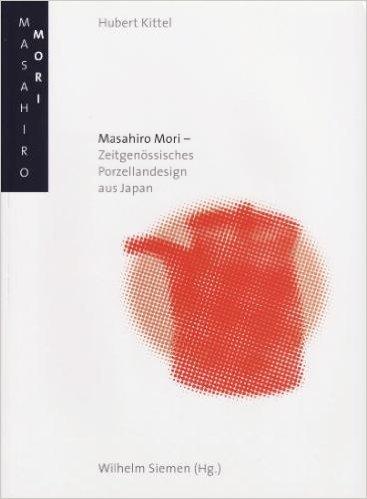 Masahiro Mori: Zeitgenössisches Porzellandesign aus Japan (Schriften und Kataloge des Deutschen Porzellanmuseums Hohenberg)