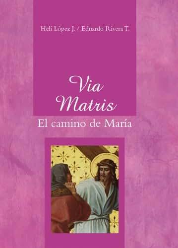 Vía Matris El camino de María (Spanish Edition)