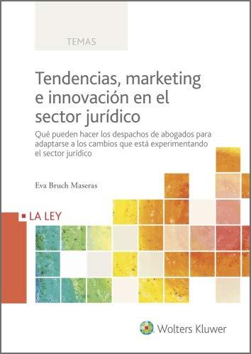 Tendencias, marketing e innovación en el sector jurídico: Qué pueden hacer...