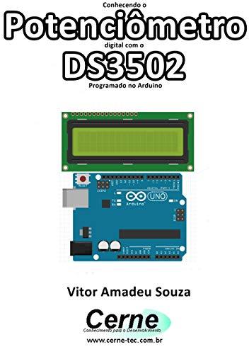 Conhecendo o Potenciômetro digital com o DS3502 Programado no Arduino (Portuguese Edition)