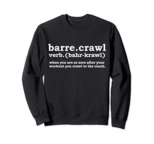 Barre Crawl Definition Funny Ballet Workout Ballerina Gift Sudadera