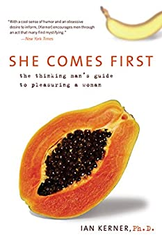 She Comes First  The Thinking Man s Guide to Pleasuring a Woman  Kerner