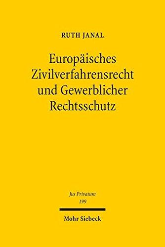 Europäisches Zivilverfahrensrecht und Gewerblicher Rechtsschutz (Jus Privatum)