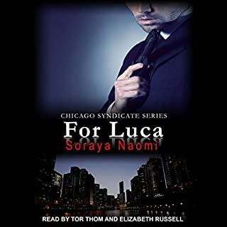 For Luca     Chicago Syndicate Series, Book 2              By:                                                                                                                                 Soraya Naomi                               Narrated by:                                                                                                                                 Elizabeth Russell,                                                                                        Tor Thom                      Length: 9 hrs and 31 mins     2 ratings     Overall 5.0