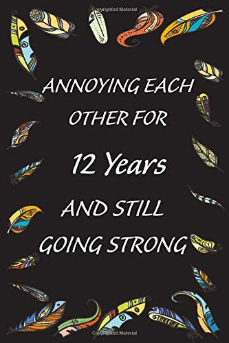 Annoying Each Other for 12 Years And Still Going Strong: Journal for 12 years wedding anniversary Gifts for Couples / Wedding Anniversary Gifts for ... Journal Gift, 120 Pages, 6x9, Soft Cover, Mat