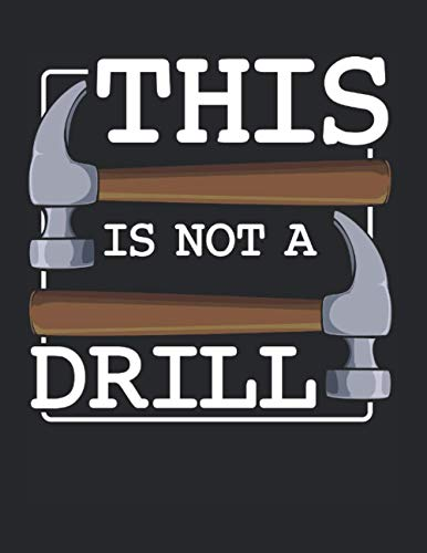 This Is Not A Drill Hammer Wood Tools Fix Idea: College Ruled Notebook Paper and Diary to Write In / 120 Pages / 8.5'x11'