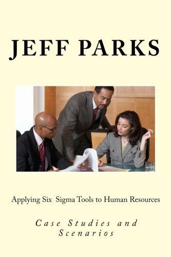 Applying Six Sigma Tools to Human Resources: Case Studies and Scenarios
