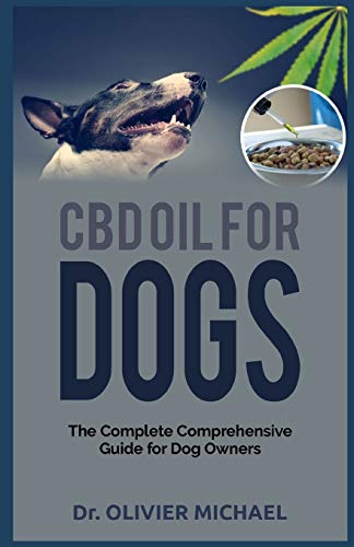 CBD OIL FOR DOGS: The Complete Comprehensive Guide for Dog Owners