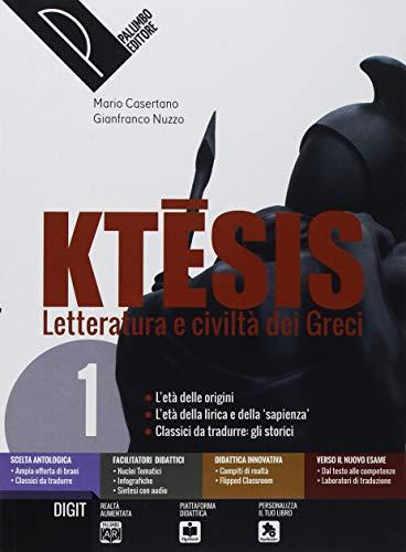 Ktesis. Letteratura e civiltà dei greci. Per il Liceo classico. Con ebook. Con espansione online (Vol. 1)