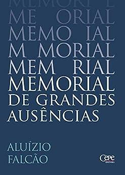 MEMORIAL DE GRANDES AUSÊNCIAS por [Aluízio Falcão]