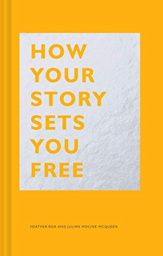 How Your Story Sets You Free: (Business and Communication Books, Public Speaking...