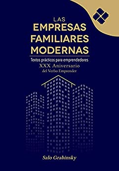 Las empresas familiares modernas. Textos prácticos para emprendedores: XX aniversario del Verbo Emprender de [Salo Grabinsky]