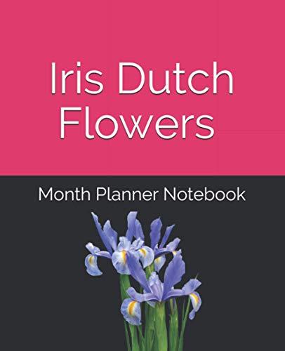 Iris Dutch blue flowers bulbs nature garden: Month Planner Notebook