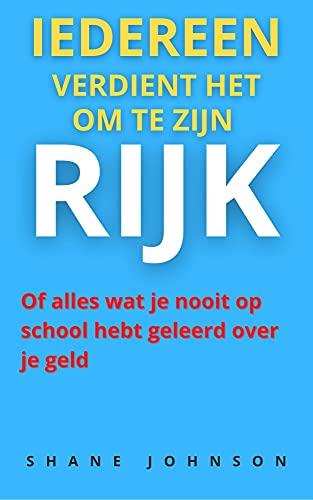 IEDEREEN VERDIENT HET OM TE ZIJN RIJK: Of alles wat je nooit op school hebt geleerd over je geld (Dutch Edition)