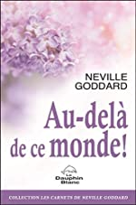 Au-delà de ce monde ! de Neville Goddard