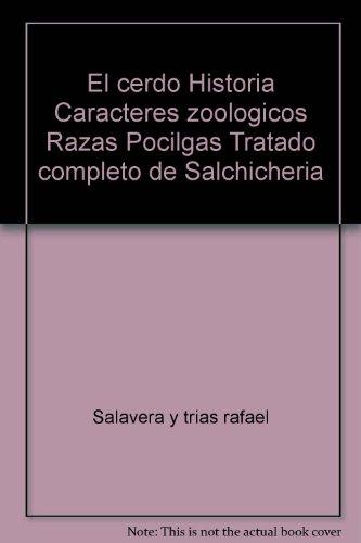 El cerdo Historia Caracteres zoologicos Razas Pocilgas Tratado completo de Salchicheria