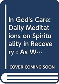 In God's Care: Daily Meditations on Spirituality in Recovery : As We Understand God (Hazelden Meditation Series) 0062553542 Book Cover