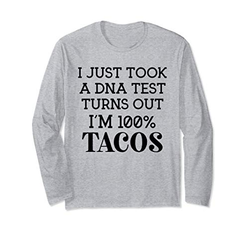 I Just Took a DNA Test Turns Out I'm 100% Tacos Shirt,Taco Long Sleeve T-Shirt
