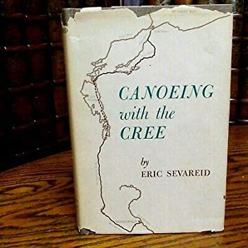 Canoeing with the Cree Eric Sevareid 1968 Minnesota Historical Society