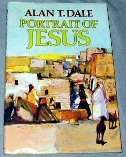 Hardcover Portrait of Jesus by Alan T. Dale (1979-04-03) Book