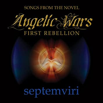 Angelic Wars, First Rebellion (songs from the Novel)