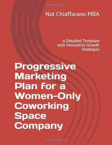 Progressive Marketing Plan for a Women-Only Coworking Space Company: A Detailed Template with Innovative Growth Strategies