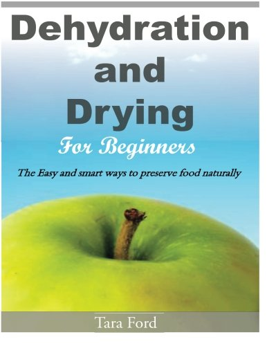 Sale!! Dehydration and Drying for Beginners: The Easy and smart ways to preserve food naturally