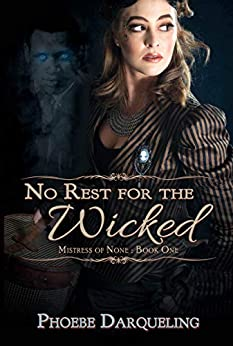 No Rest for the Wicked (Mistress of None Book 1) by [Phoebe Darqueling]