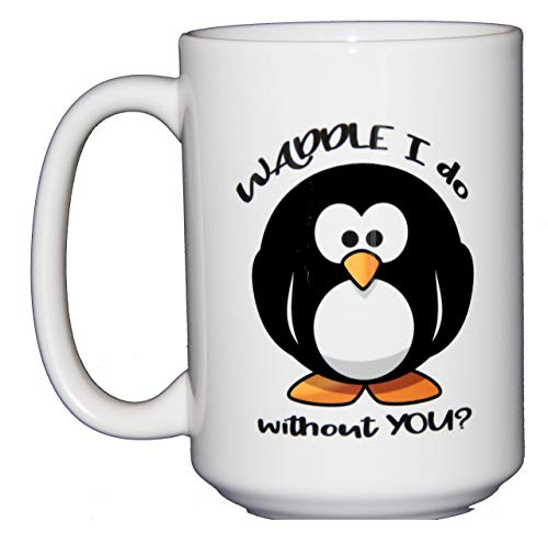 Waddle I do Without You - Funny Penguin Coffee Mug - Going Away Gift