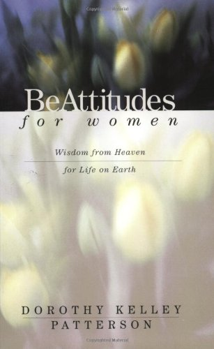 Beattitudes for Women: Wisdom from Heaven for Life on Earth